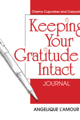 Keeping Your Gratitude Intact Journal Chemo Cupcakes Carpool Angelique L'Amour