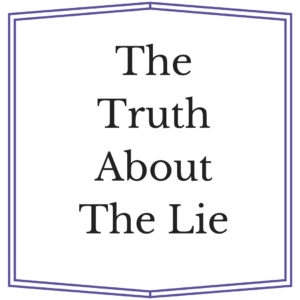 The Truth About The Lie